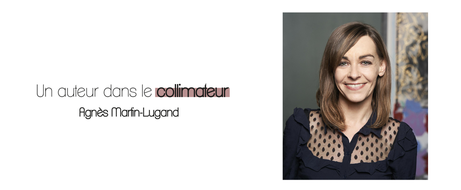 Un auteur dans le collimateur - Agnès Martin-Lugand