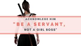 Be A Servant, not a Girl Boss