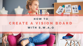 How to Create a Vision Board with S.W.A.G