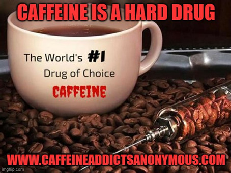 Caffeine is a HARD Drug. There is a solution.