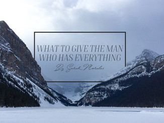 What to Give the Man Who Has Everything?