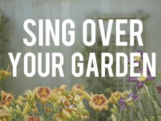 Sing Over Your Garden
