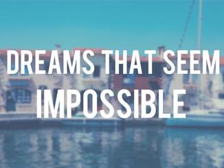 Dreams That Seem Impossible
