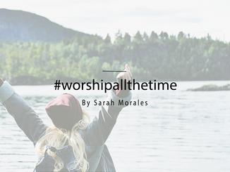 #worshipallthetime