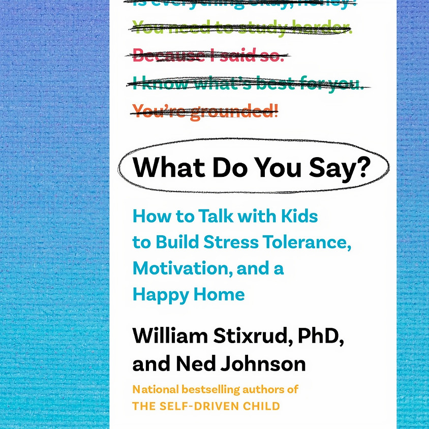 What Do You Say? Talking with Kids to Build Stress Tolerance and Motivation