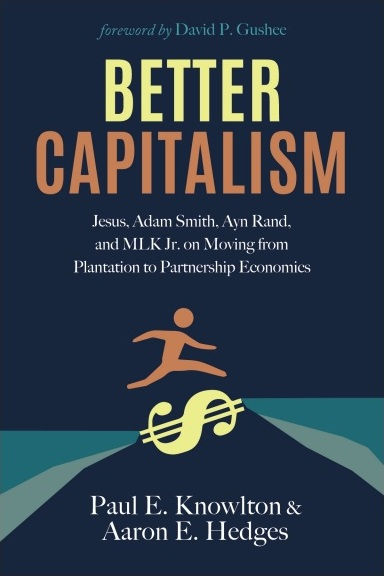 Better Capitalism: Jesus, Adam Smith, Ayn Rand, and MLK Jr. on Moving from Plantation to Partnership Economics