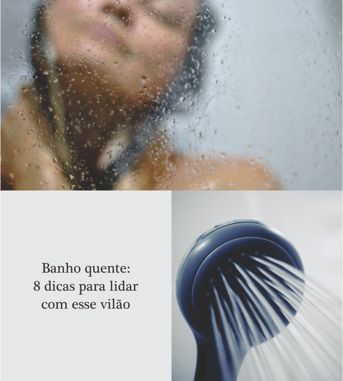 Banho quente: 8 dicas para lidar com esse vilão