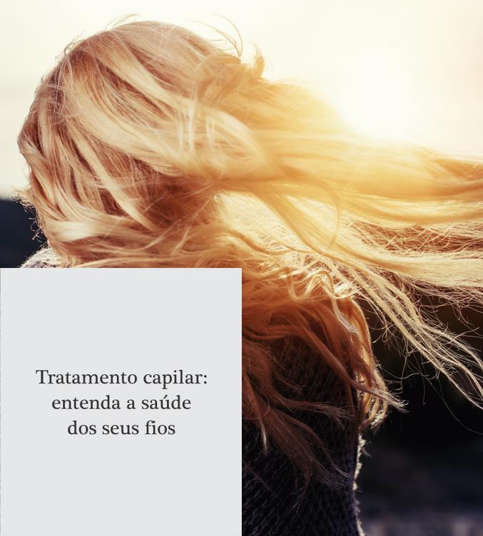 Tratamento capilar: entenda a saúde dos seus fios