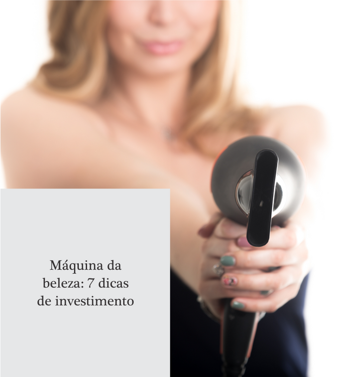 Máquina da beleza: 7 dicas de investimento