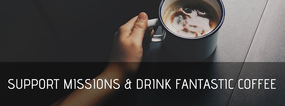 support missions & drink fantastic coffe