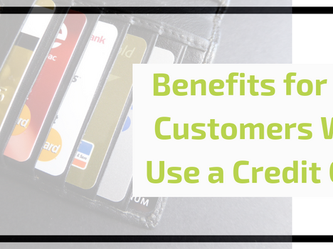 Benefits for your Customers Who Use a Credit Card