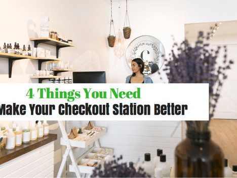 4 Things You Need to Make Your Checkout Station Better