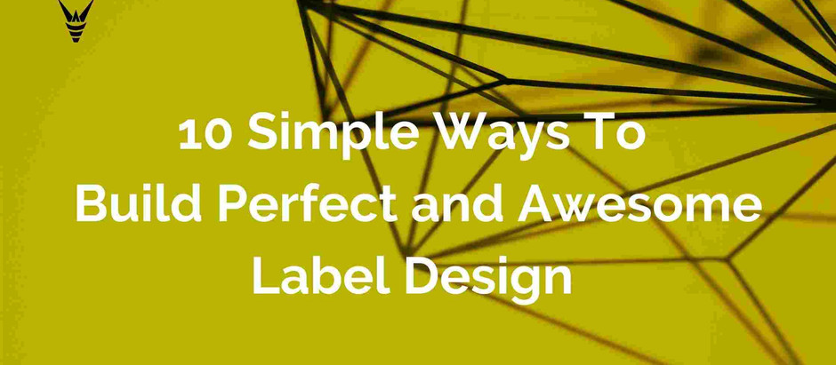 10 Simple Ways To Build A Perfect And Awesome Label and Packaging Design