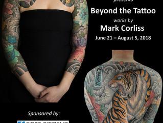 Beyond the Tattoo – Mark Corliss June 21 – August 5, 2018
