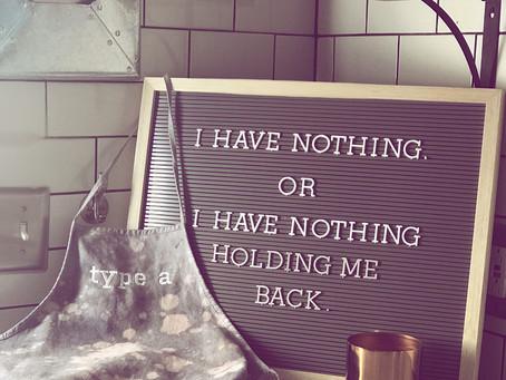 I Have Nothing...