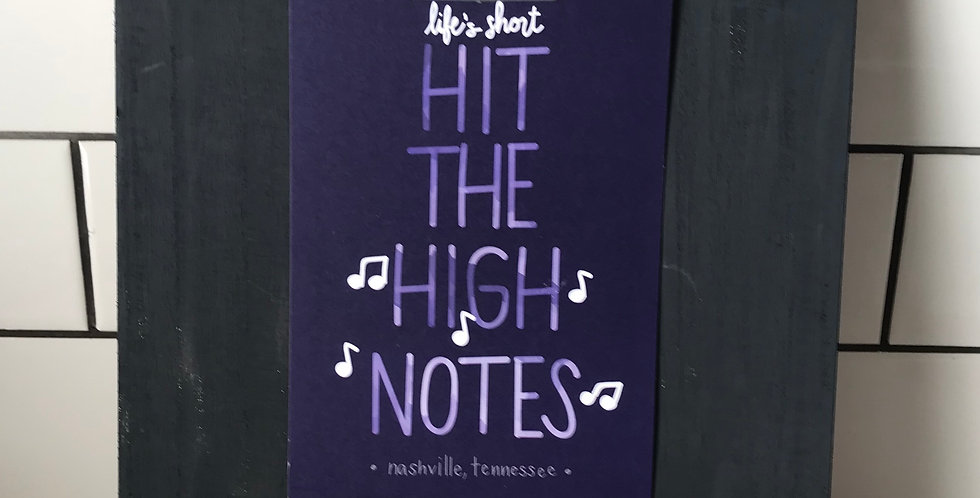 Life's Short. Hit the High Notes.