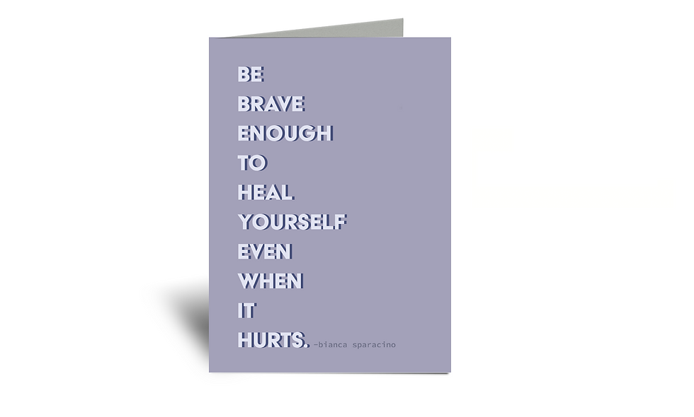 Be Brave Enough To Heal Yourself Even When It Hurts 5x7 Greeting Card