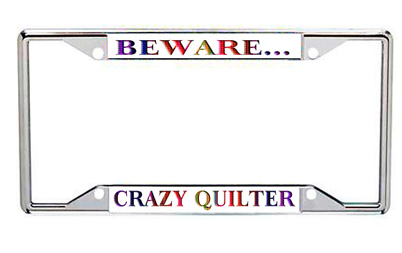 Beware...Crazy Quilter Every State License Frame