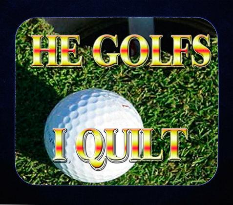 He Golfs... I Quilt Mousepad
