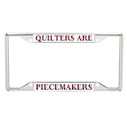 Quilters Are Piecemakers Every State License Frame