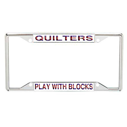 Quilters Play With Blocks Every State License Frame