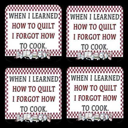 When I Learned How To Quilt, I Forgot How To Cook Coaster Set of 4