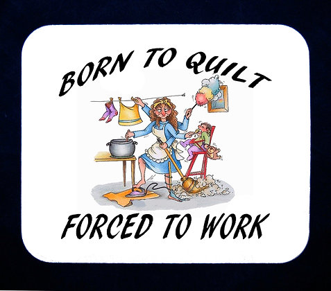 Born To Quilt, Forced To Work Mousepad