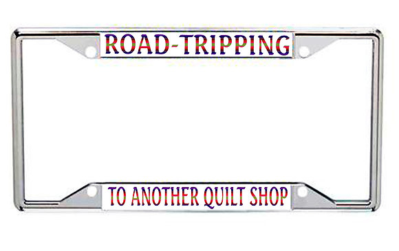 Road Tripping To Another Quilt Shop Every State License Frame