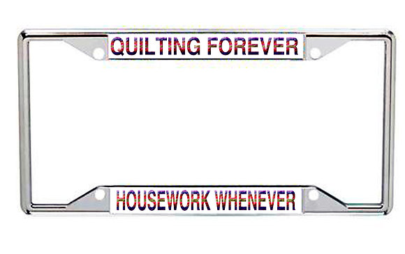 Quilting Forever...Housework Whenever Every State License Frame