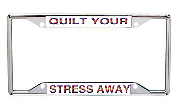 Quilt Your Stress Away Every State License Frame