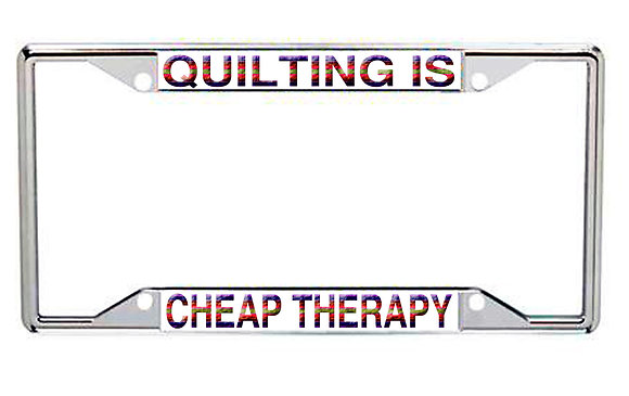 Quilting Is Cheap Therapy Every State License Frame