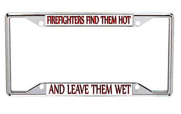 Fire Fighters Find Them Hot Every State License Frame