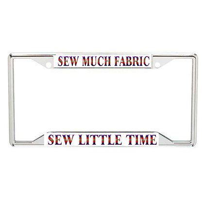 Sew Much Fabric, Sew Little Time Every State License Frame