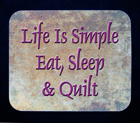 Life is Simple...Eat, Sleep and Quilt Mousepad