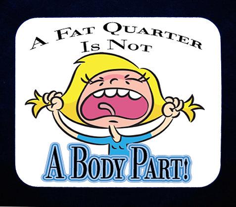 A Fat Quarter Is Not A Body Mousepad