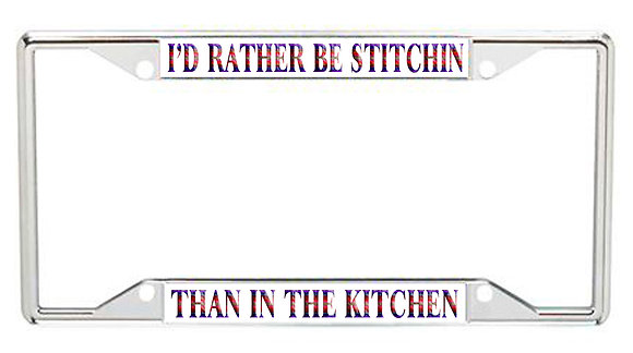 I'd Rather Be Stitchin' Than In The Kitchen Every State License Frame