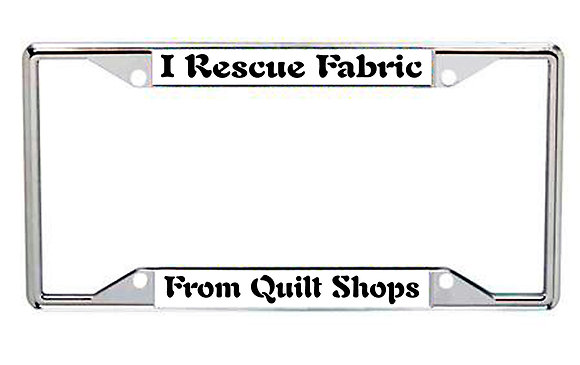 I Rescue Fabric From Quilt Shops Every State License Frame
