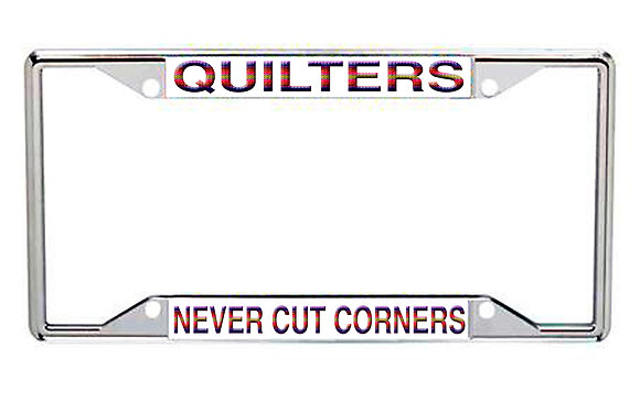 Quilters Never Cut Corners Every State License Frame
