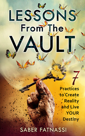 Lessons From The Vault: 7 Practices to Create Reality and Live YOUR Destiny, Saber Fatnassi