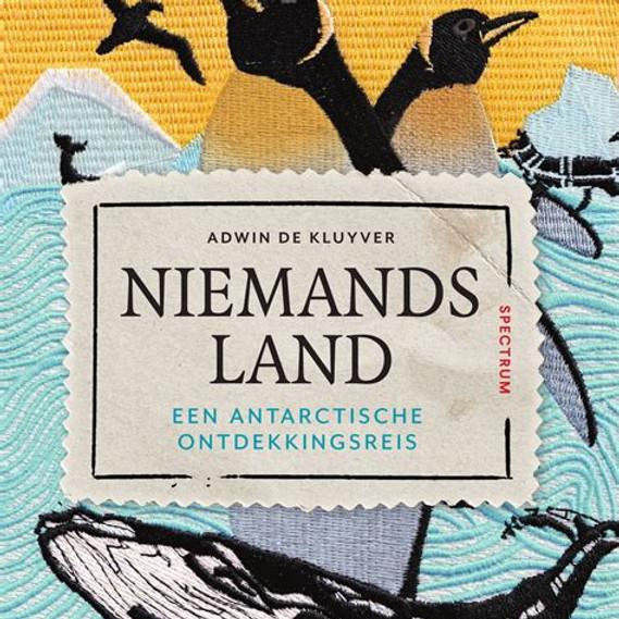 Adwin de Kluyver: Niemandsland. Een Antarctische ontdekkingsreis