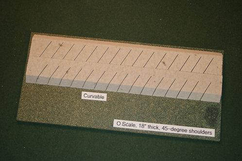O Scale Roadbed, 9.5mm Mainline, 45-degree shoulders-Curvable