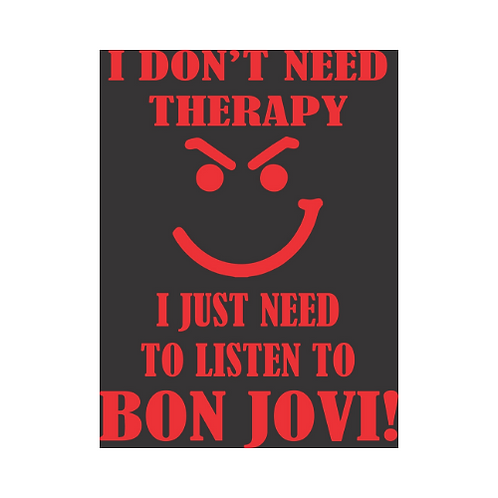 I Don't Need Therapy...Bon Jovi