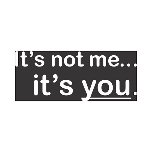 """It's not me...It's you! T-shirt"
