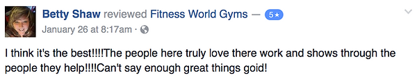 Betty Shaw's review of Fitness World Gyms