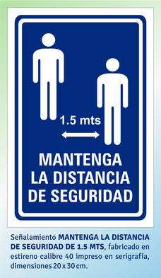 MANTENGA LA DISTANCIA DE SEGURIDAD DE 1.5 mts
