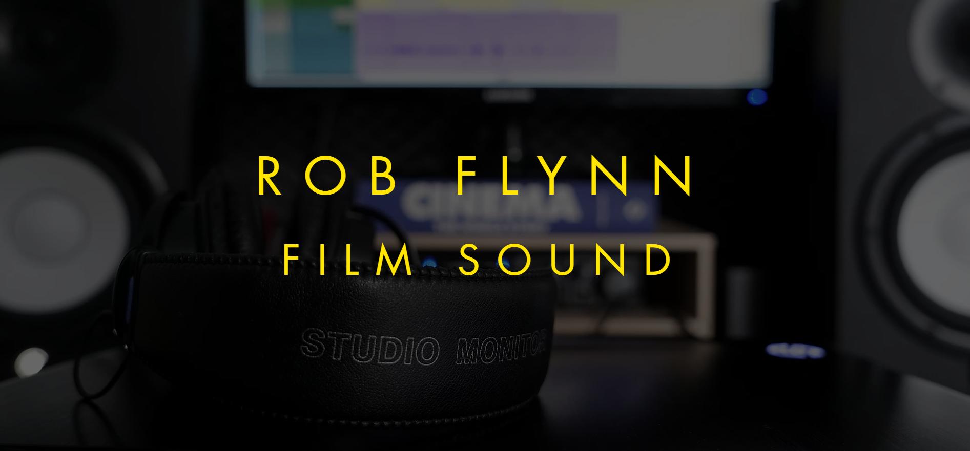 Rob Flynn - Film Sound | Animation