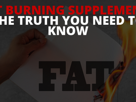 THE TRUTH ABOUT FAT BURNING SUPPLEMENTS
