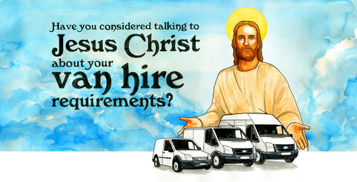 Have you considered talking to Jesus Christ about your van hire requirements?