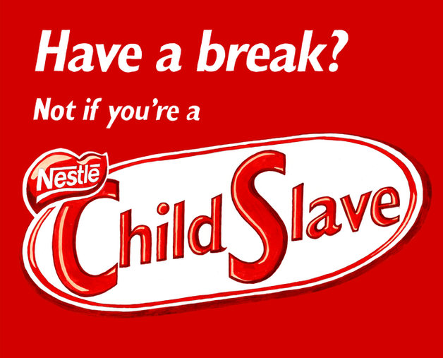 Have  a break? Not if you're a Nestle Child Slave