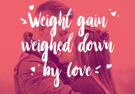 Weight gain weighed down by love